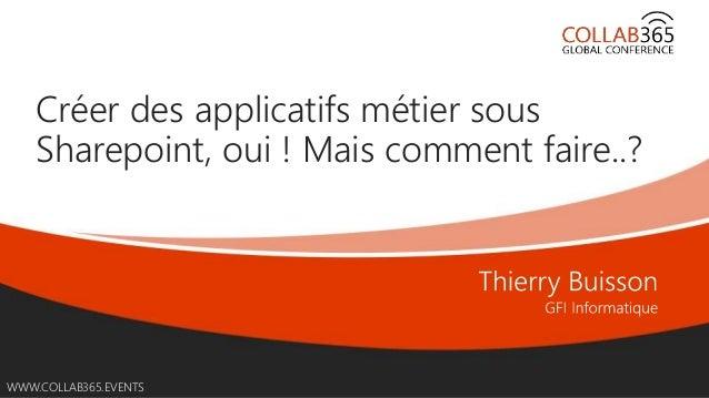 Online Conference June 17th and 18th 2015 WWW.COLLAB365.EVENTS Créer des applicatifs métier sous Sharepoint, oui ! Mais co...