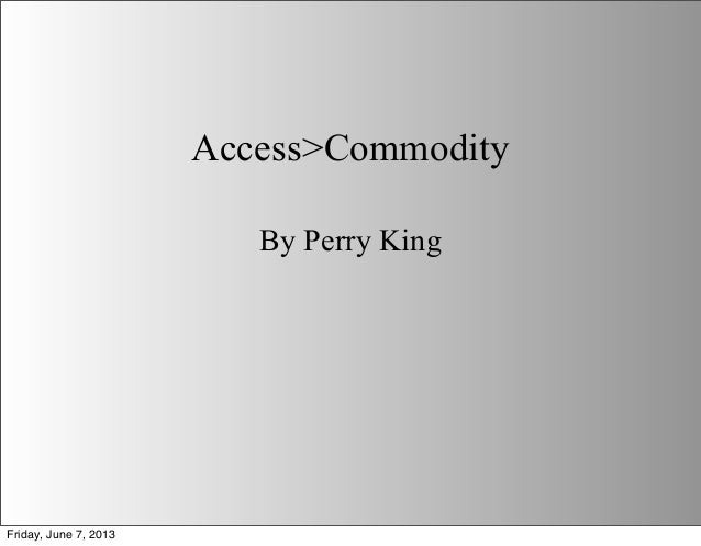 Access>CommodityBy Perry KingFriday, June 7, 2013