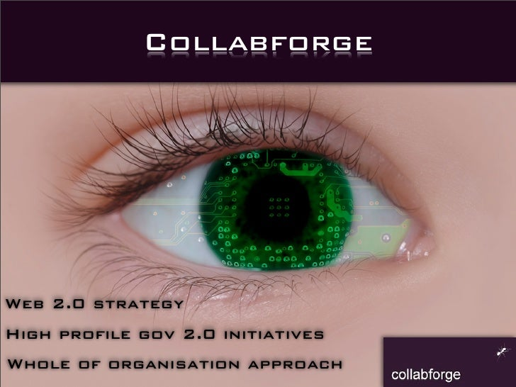 Collabforge     Web 2.0 strategy High profile gov 2.0 initiatives Whole of organisation approach