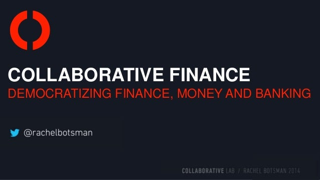 COLLABORATIVE FINANCE DEMOCRATIZING FINANCE, MONEY AND BANKING