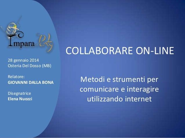 COLLABORARE ON-LINE 28 gennaio 2014 Osteria Del Dosso (MB) Relatore: GIOVANNI DALLA BONA Disegnatrice Elena Nuozzi  Metodi...