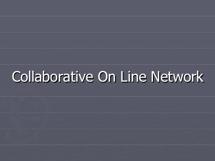 <ul><li>Collaborative On Line Network </li></ul>