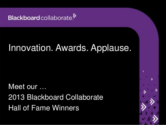 Innovation. Awards. Applause.Meet our …2013 Blackboard CollaborateHall of Fame Winners