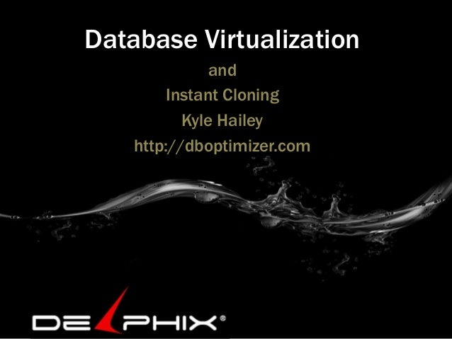 Database VirtualizationandInstant CloningKyle Haileyhttp://dboptimizer.com