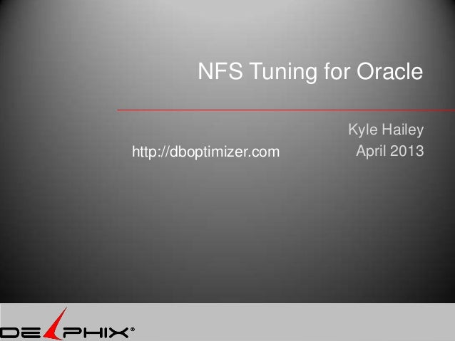 NFS Tuning for Oracle                         Kyle Haileyhttp://dboptimizer.com    April 2013