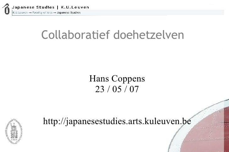 Collaboratief doehetzelven  <ul><ul><li>Hans Coppens  </li></ul></ul><ul><ul><li>23 / 05 / 07 </li></ul></ul><ul><ul><li>h...