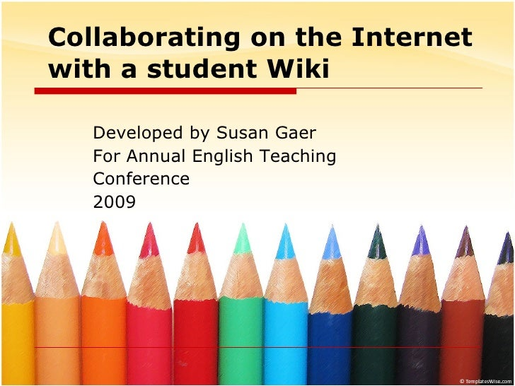 Collaborating on the Internet with a student Wiki Developed by Susan Gaer  For Annual English Teaching Conference 2009