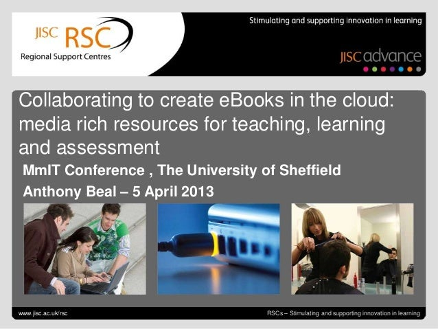 Collaborating to create eBooks in the cloud:media rich resources for teaching, learningand assessment MmIT Conference , Th...