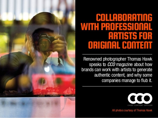 COLLABORATING WITH PROFESSIONAL ARTISTS FOR ORIGINAL CONTENT Renowned photographer Thomas Hawk speaks to CCO magazine abou...