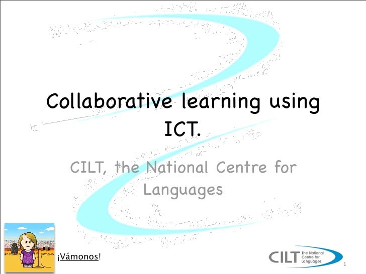 Collaborative learning using             ICT.    CILT, the National Centre for              Languages    ¡Vámonos!        ...