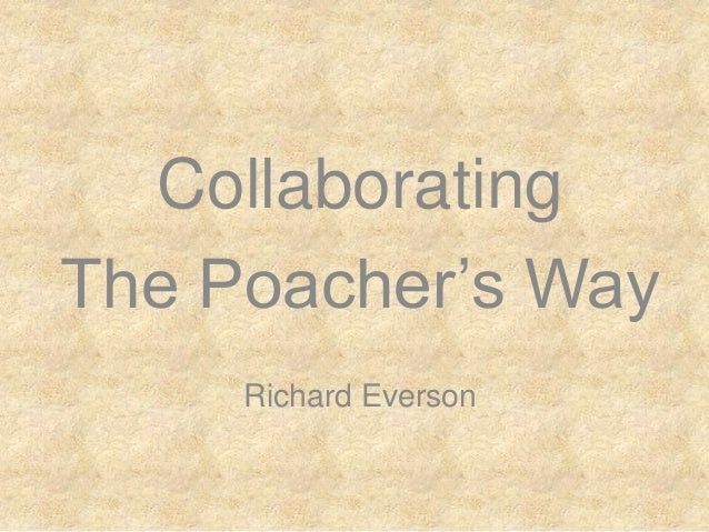 The Poacher's Way - Collaborating to turn great ideas into reality