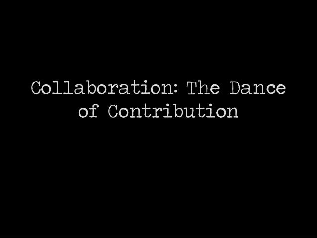 Collaboration: The Danceof Contribution