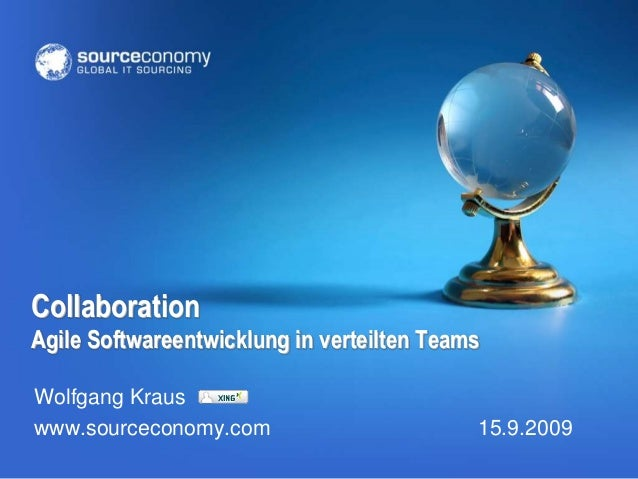 Collaboration Agile Softwareentwicklung in verteilten Teams Wolfgang Kraus www.sourceconomy.com  15.9.2009