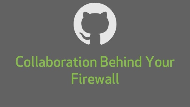 Collaboration Behind Your Firewall - Brent Beer (GitHub)