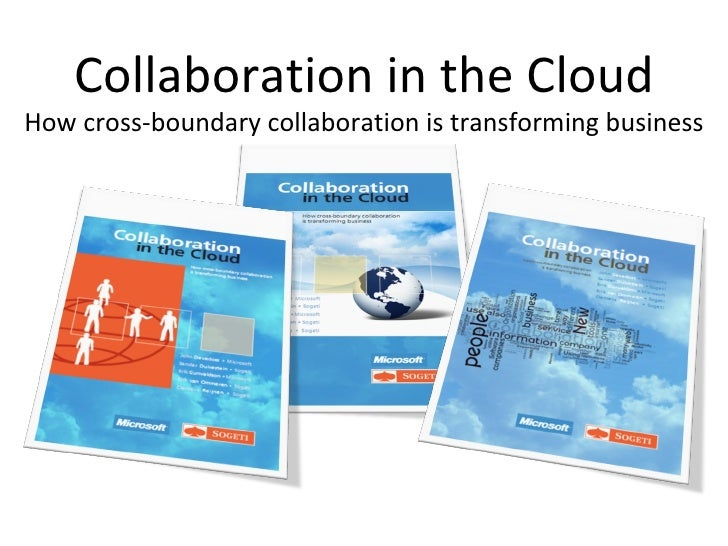 Collaboration in the Cloud How cross-boundary collaboration is transforming business
