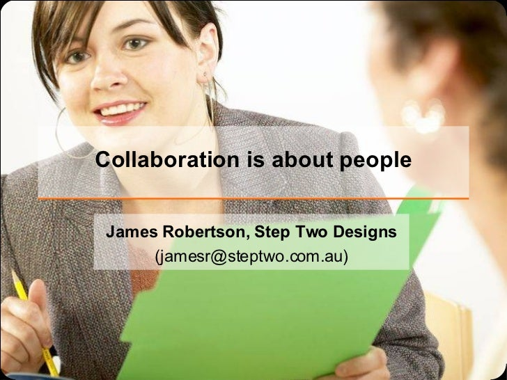 Collaboration is about people James Robertson, Step Two Designs (jamesr@steptwo.com.au)