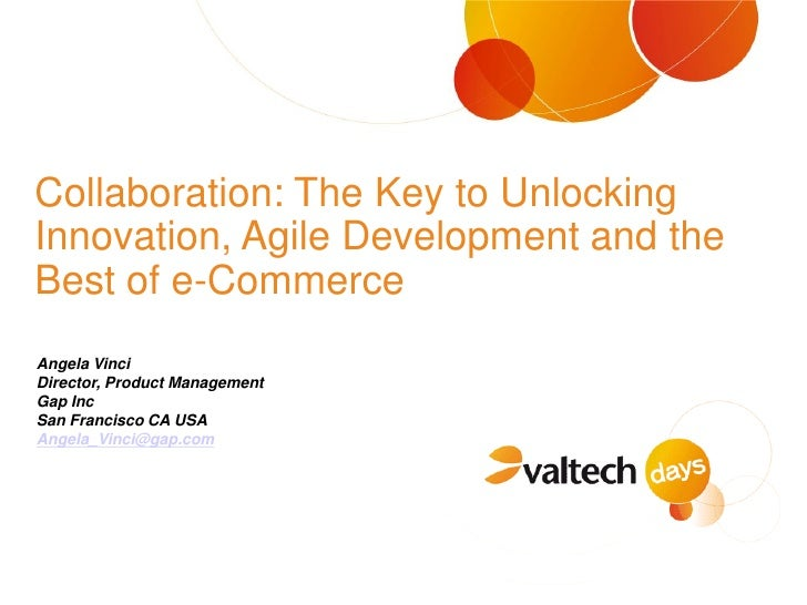 Collaboration: The Key to Unlocking Innovation, Agile Development and the Best of e-Commerce Angela Vinci Director, Produc...