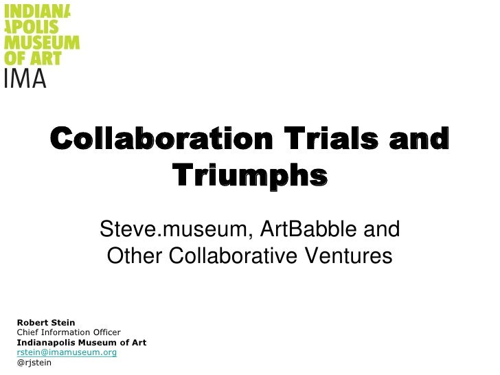 Collaboration Trials and Triumphs<br />Steve.museum, ArtBabble and Other Collaborative Ventures<br />Robert Stein<br />Chi...