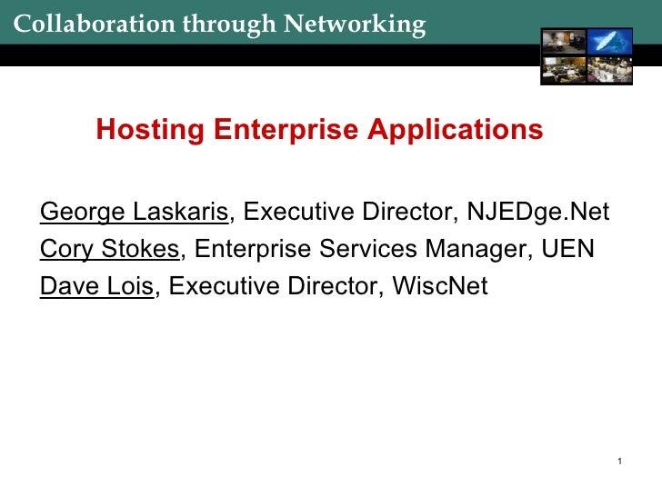 Hosting Enterprise Applications <ul><li>George Laskaris , Executive Director, NJEDge.Net </li></ul><ul><li>Cory Stokes , E...