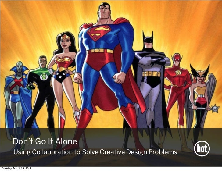 Don't Go It Alone         Using Collaboration to Solve Creative Design ProblemsTuesday, March 29, 2011