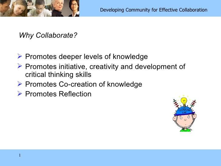Why Collaborate? <ul><li>Promotes deeper levels of knowledge </li></ul><ul><li>Promotes initiative, creativity and develop...