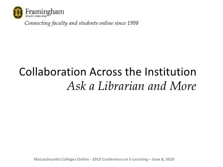 Connecting faculty and students online since 1998<br />Ask a Librarian and More<br />Collaboration Across the Institution<...