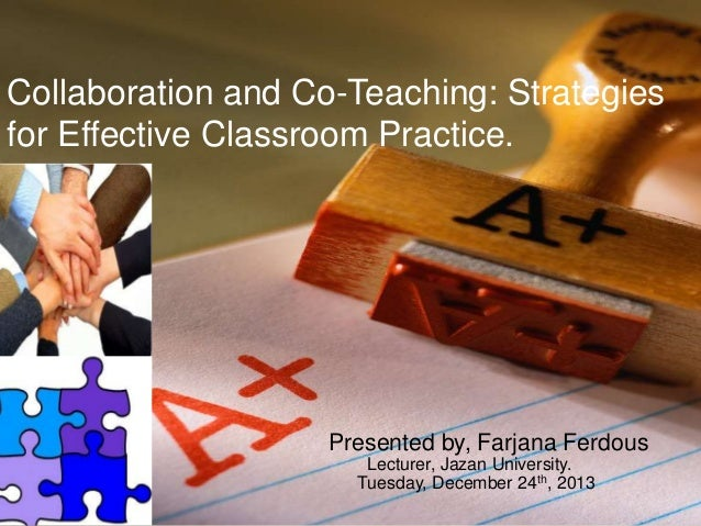 corrccccccc Collaboration and Co-Teaching: Strategies for Effective Classroom Practice. Presented by, Farjana Ferdous Lect...