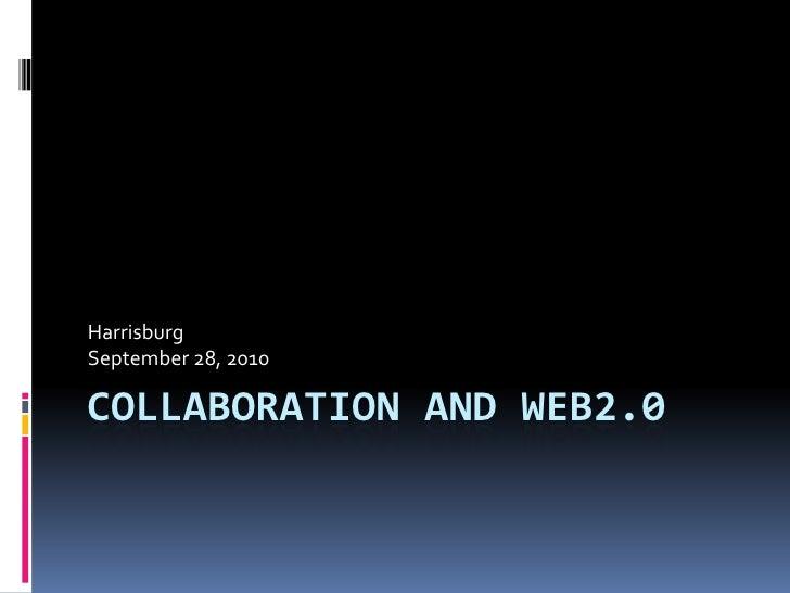 Collaboration and Web2.0<br />Harrisburg<br />September 28, 2010<br />
