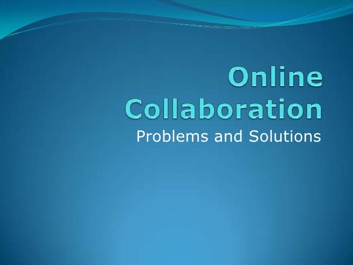 Online Collaboration<br />Problems and Solutions<br />