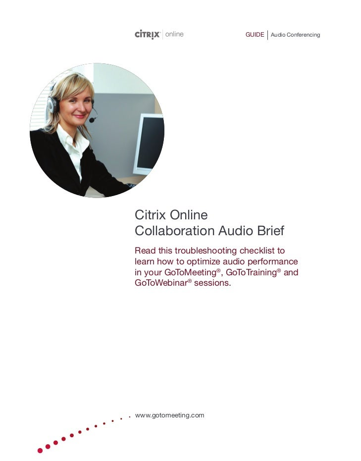 GUIDE   Audio ConferencingCitrix OnlineCollaboration Audio BriefRead this troubleshooting checklist tolearn how to optimiz...