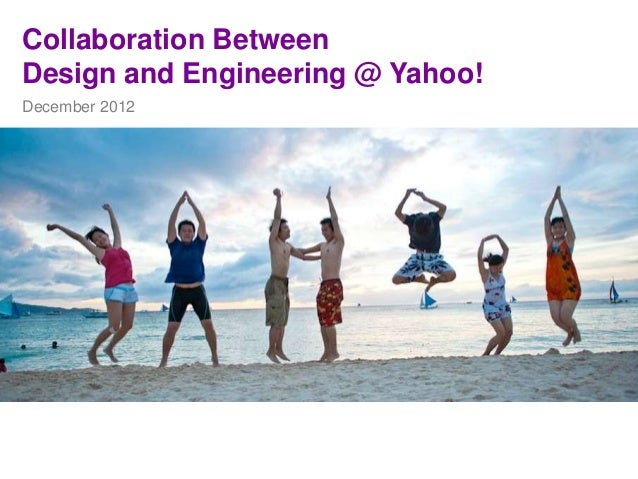 Collaboration BetweenDesign and Engineering @ Yahoo!December 2012