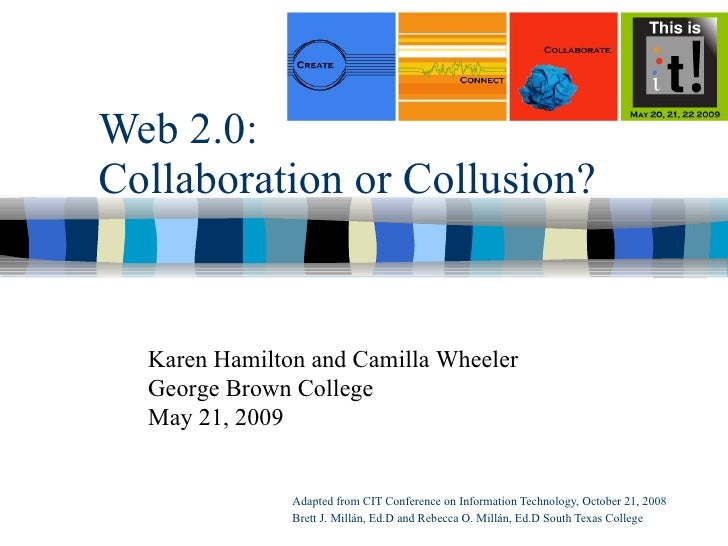 Web 2.0: Collaboration or Collusion? Adapted from CIT Conference on Information Technology, October 21, 2008 Brett J. Mill...