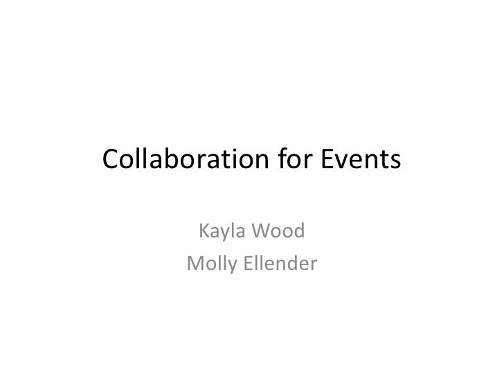 Collaboration for Events       Kayla Wood      Molly Ellender