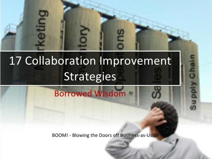 17 Collaboration Improvement           Strategies        Borrowed Wisdom           BOOM! - Blowing the Doors off Business-...
