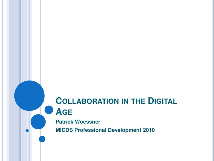 Collaboration in the Digital Age<br />Patrick Woessner<br />MICDS Professional Development 2010<br />