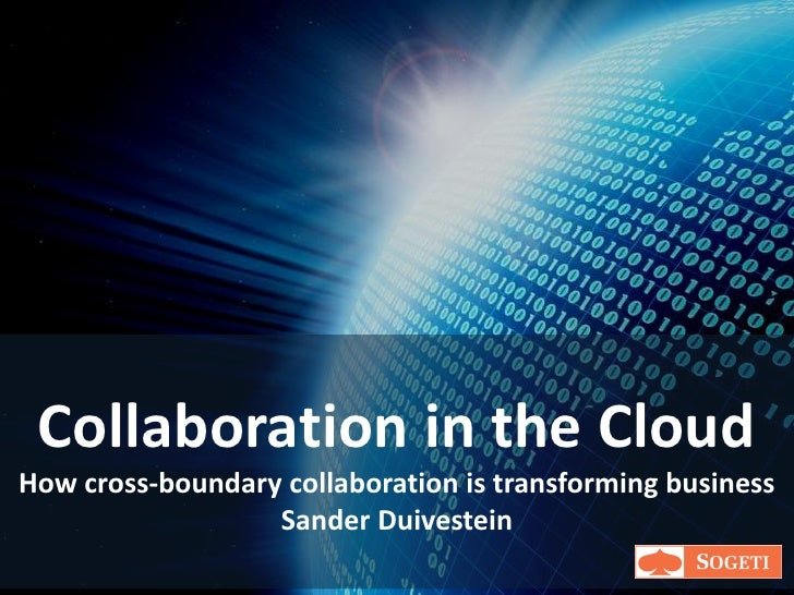 Collaboration in the Cloud How cross-boundary collaboration is transforming business                   Sander Duivestein