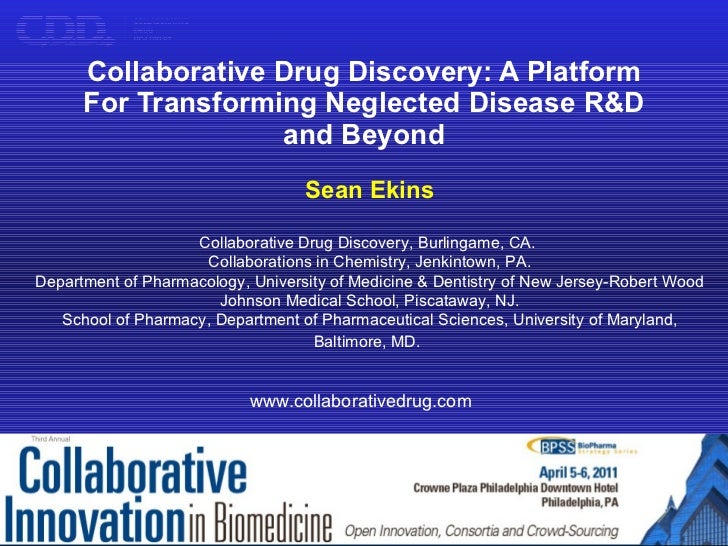 Collaborative Drug Discovery: A Platform For Transforming Neglected Disease R&D and Beyond Sean Ekins Collaborative Drug D...