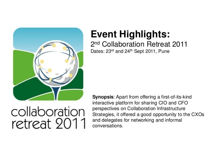 Event Highlights:2nd Collaboration Retreat 2011Dates: 23rd and 24th Sept 2011, PuneSynopsis: Apart from offering a first-o...