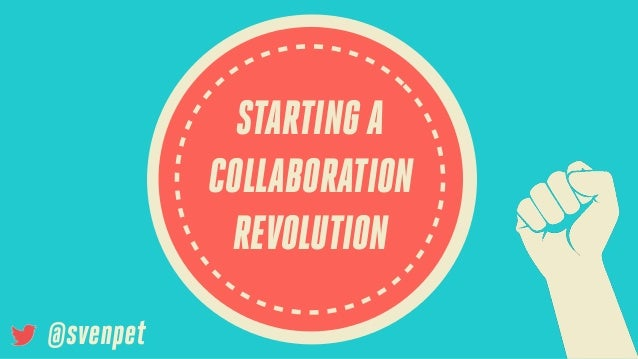 STARTING A COLLABORATION REVOLUTION @svenpet