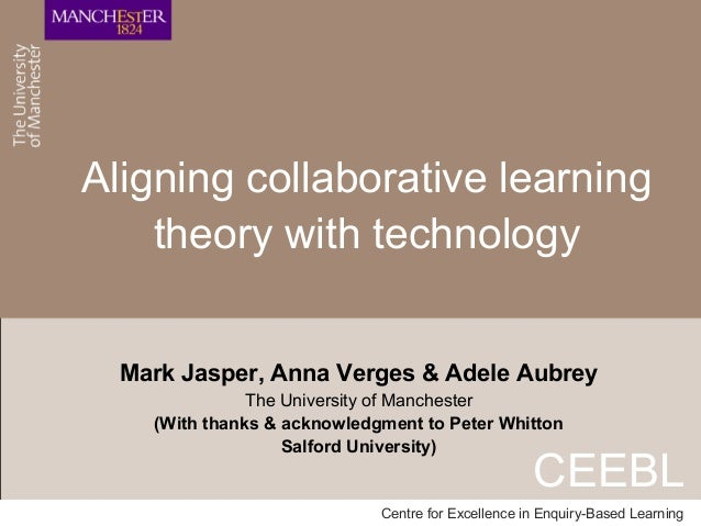 Aligning collaborative learning    theory with technology  Mark Jasper, Anna Verges & Adele Aubrey               The Unive...