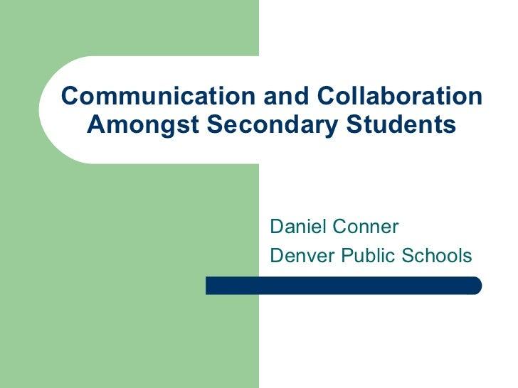 Communication and Collaboration Amongst Secondary Students Daniel Conner Denver Public Schools