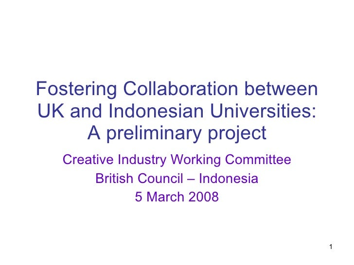 Fostering Collaboration between UK and Indonesian Universities: A preliminary project Creative Industry Working Committee ...