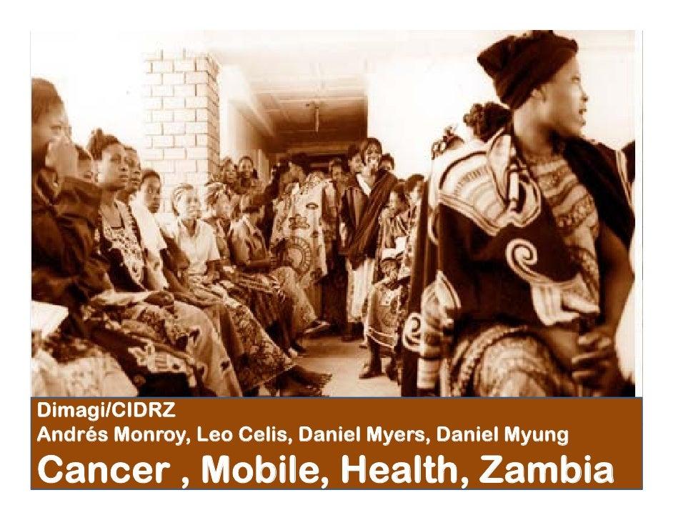 Dimagi/CIDRZ Andrés Monroy, Leo Celis, Daniel Myers, Daniel Myung  Cancer , Mobile, Health, Zambia