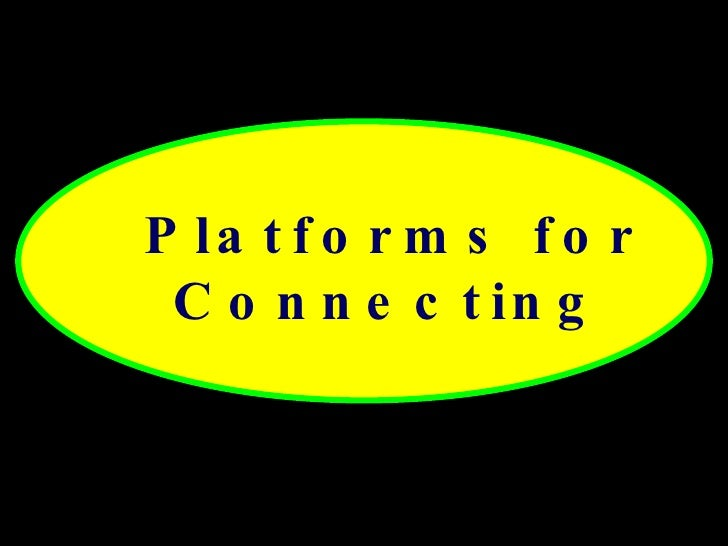 Platforms for Connecting