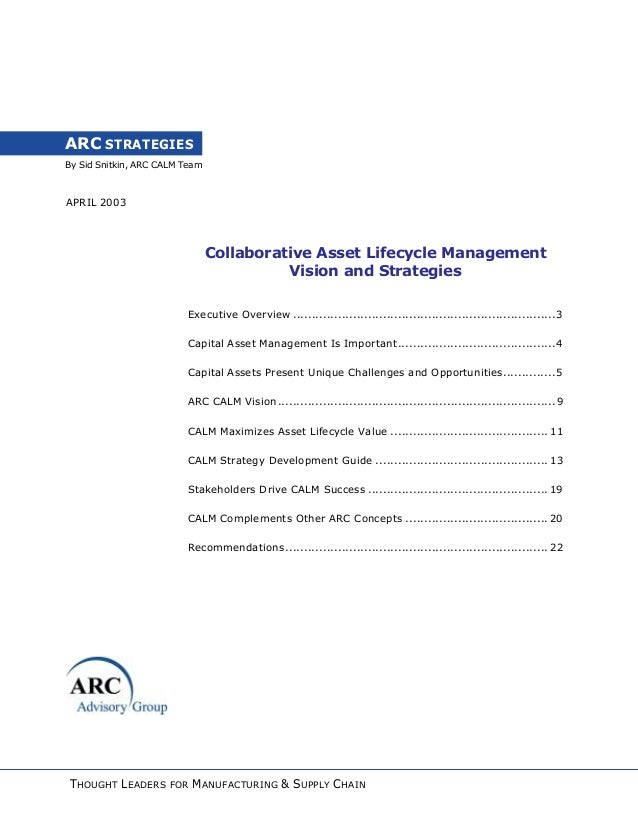 By Sid Snitkin, ARC CALM Team ARC STRATEGIES APRIL 2003 Collaborative Asset Lifecycle Management Vision and Strategies Exe...