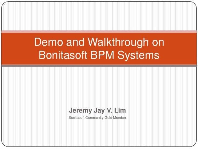 Demo and Walkthrough on Bonitasoft BPM Systems      Jeremy Jay V. Lim      Bonitasoft Community Gold Member