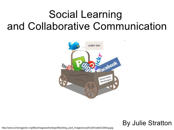 Social Learning  and Collaborative Communication By Julie Stratton http://www.echoinggreen.org/files/imagecache/large/file...
