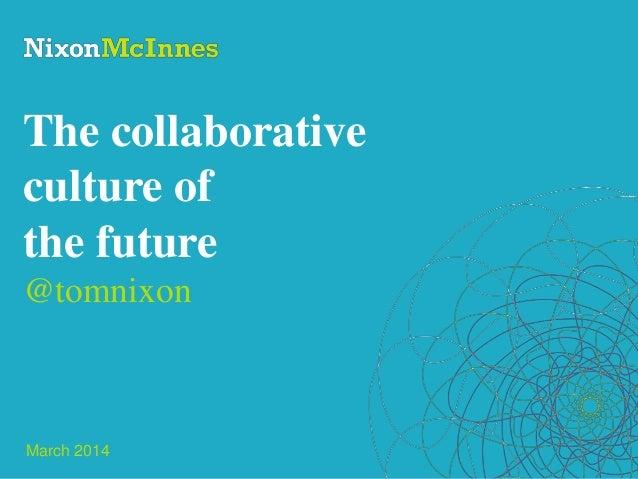 @tomnixon | SMLF March 2014 The collaborative culture of the future @tomnixon March 2014