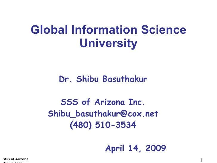 Global Information Science  University Dr. Shibu Basuthakur SSS of Arizona Inc. [email_address] (480) 510-3534 April 14,...