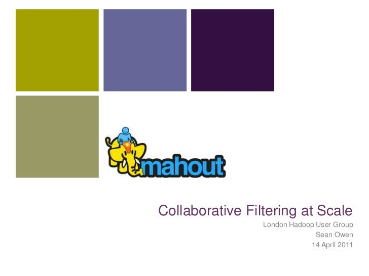 Collaborative Filtering at Scale<br />London Hadoop User Group<br />Sean Owen<br />14 April 2011<br />